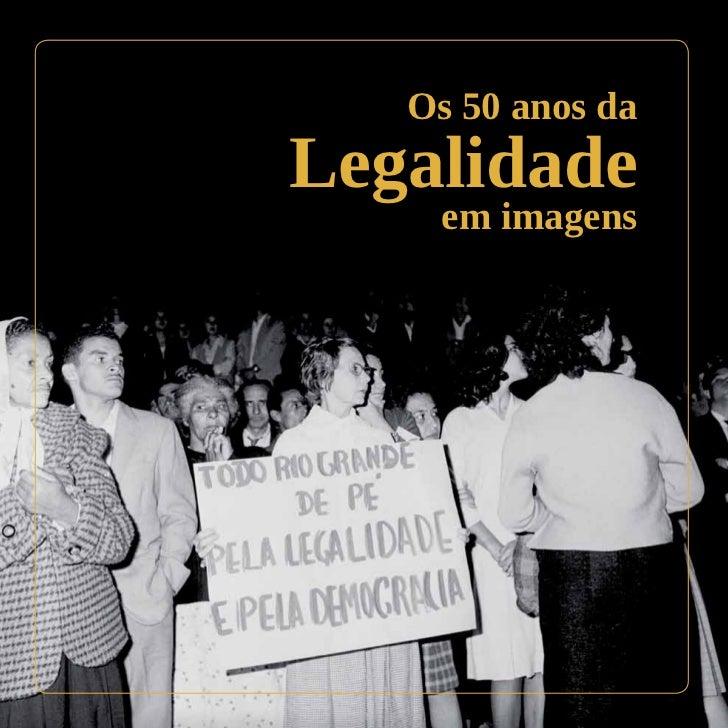 Os 50 anos daLegalidade    em imagens
