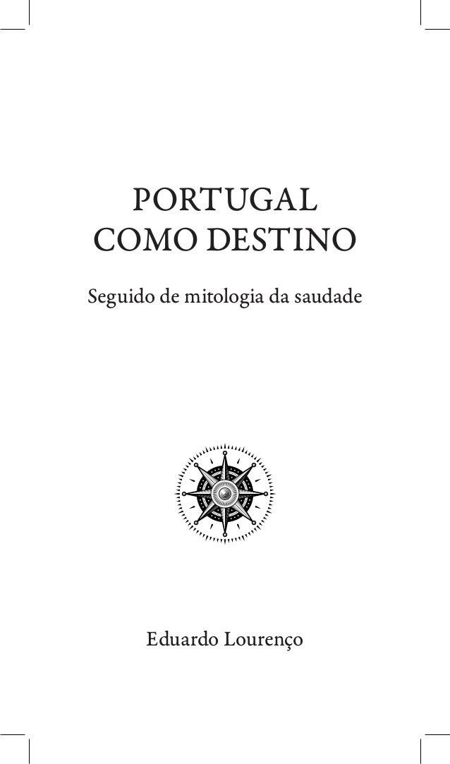 PORTUGAL COMO DESTINO Seguido de mitologia da saudade  Eduardo Lourenço 1