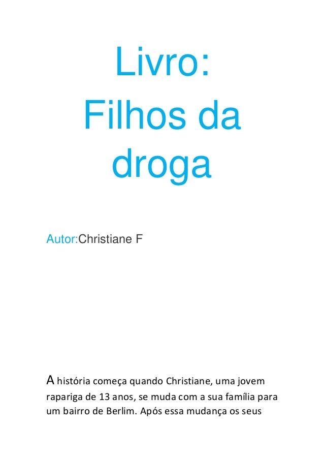 Livro: Filhos da droga Autor:Christiane F A história começa quando Christiane, uma jovem rapariga de 13 anos, se muda com ...