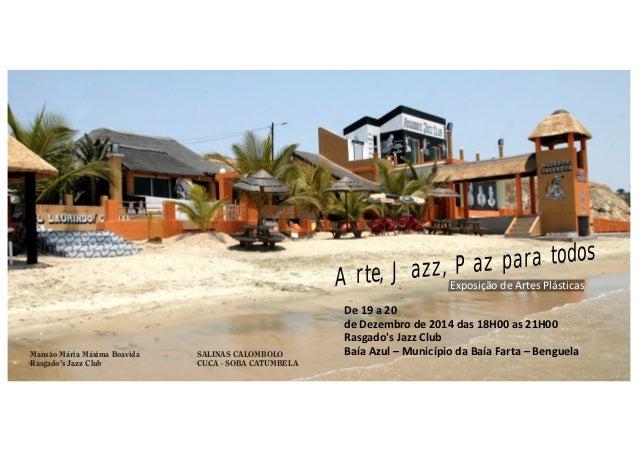 Arte, Jazz, Paz para todos Exposição de Artes Plásticas  De 19 a 20  de Dezembro de 2014 das 18H00 as 21H00  Rasgado's Jaz...