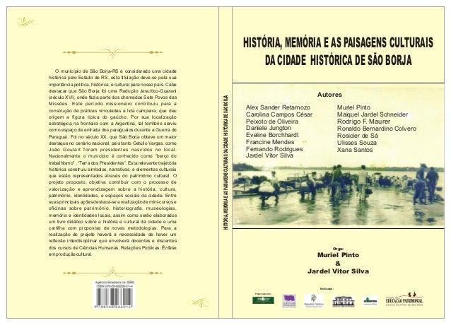 HISTÓRIA, MEMÓRIA E AS PAISAGENS CULTURAIS DA CIDADE HISTÓRICA DE SÃO BORJA HISTÓRIA,MEMÓRIAEASPAISAGENSCULTURAISDACIDADEH...
