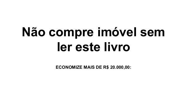 Não compre imóvel sem ler este livro ECONOMIZE MAIS DE R$ 20.000,00: