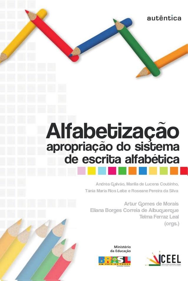 Alfabetização Alfabetização  e letramento apropriação do sistema conceitos e relações de escrita alfabética Andréa Galvão,...