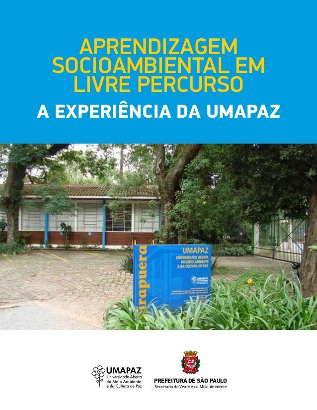 APRENDIZAGEM SOCIOAMBIENTAL EM   LIVRE PERCURSOA EXPERIÊNCIA DA UMAPAZ           PREFEITURA DE SÃO PAULO           Secreta...