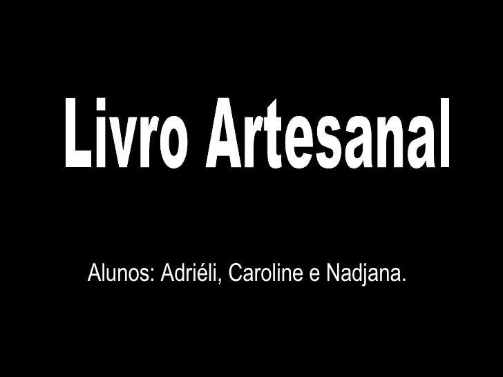 Alunos: Adriéli, Caroline e Nadjana. Livro Artesanal