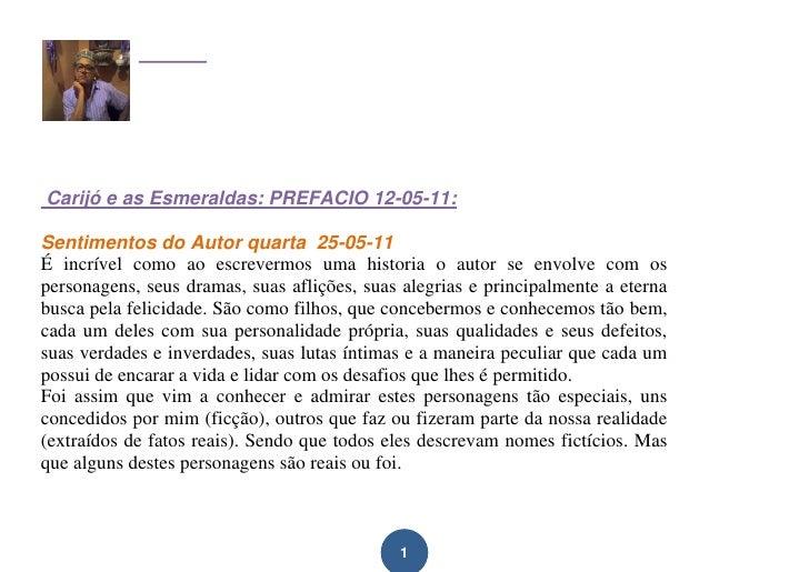 Carijó e as Esmeraldas: PREFACIO 12-05-11:Sentimentos do Autor quarta 25-05-11É incrível como ao escrevermos uma historia ...