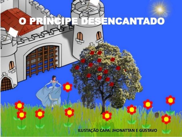 O PRÍNCIPE DESENCANTADO  ILUSTAÇÃO CAPA: JHONATTAN E GUSTAVO