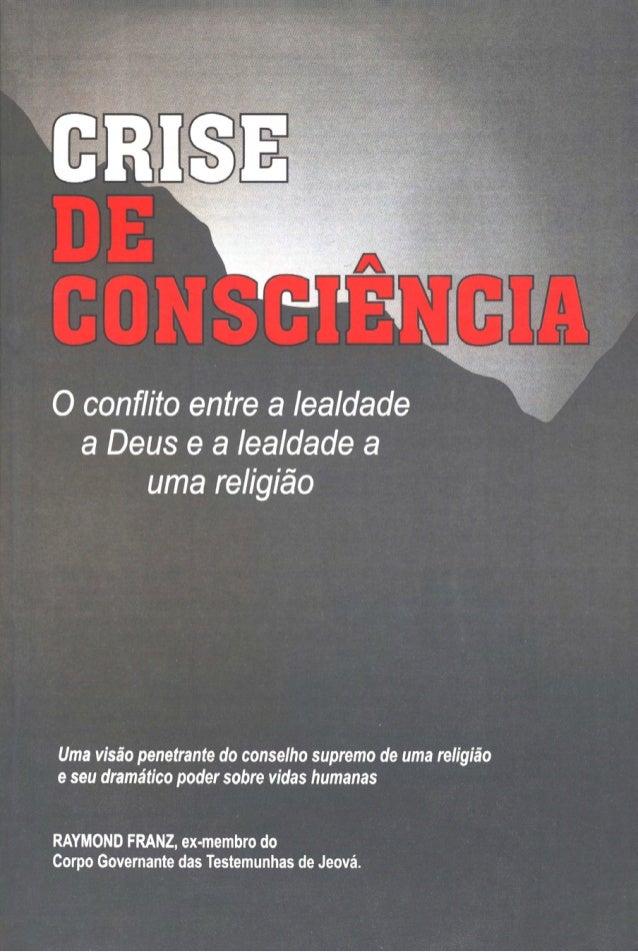 Crise de Consciência RAYMOND FRANZ Ex-membro do Corpo Governante das Testemunhas de Jeová