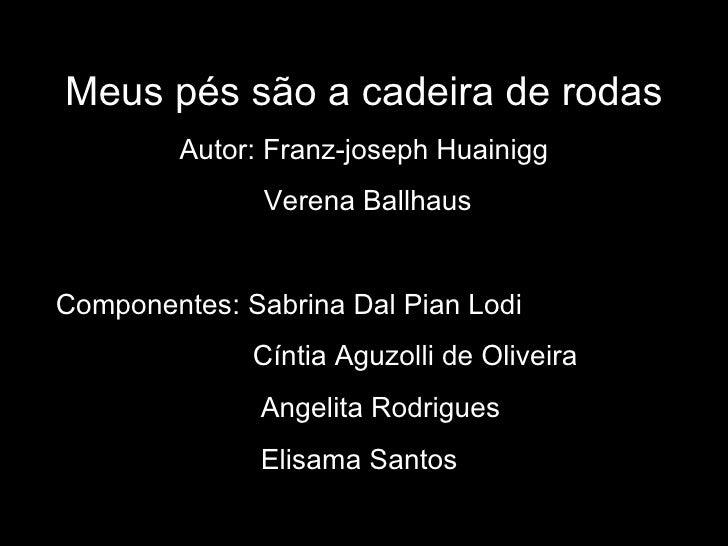 Meus pés são a cadeira de rodas Autor: Franz-joseph Huainigg Verena Ballhaus Componentes: Sabrina Dal Pian Lodi Cíntia Agu...