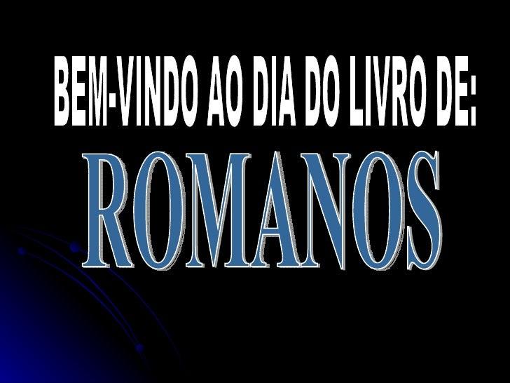 BEM-VINDO AO DIA DO LIVRO DE: ROMANOS