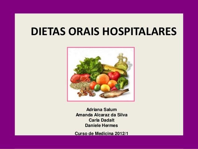DIETAS ORAIS HOSPITALARES Adriana Salum Amanda Alcaraz da Silva Carla Dadalt Daniele Hermes Curso de Medicina 2012/1