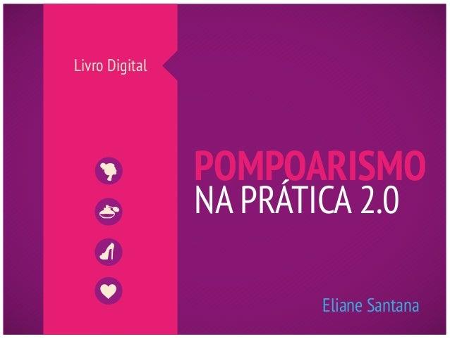 POMPOARISMO NA PRÁTICA 2.0 Eliane Santana Livro Digital