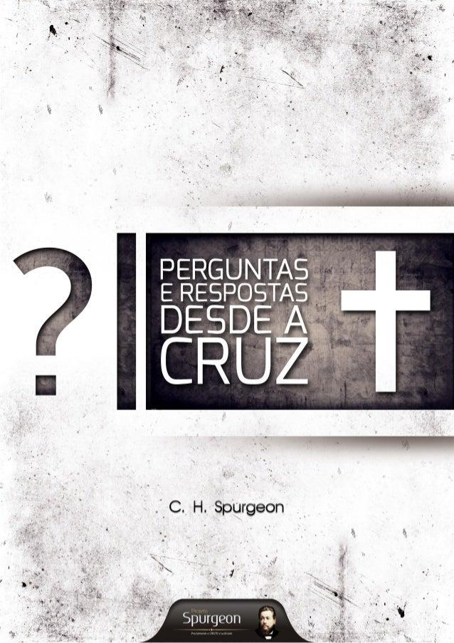 Perguntas e Respostas    desde a Cruz     C. H. Spurgeon