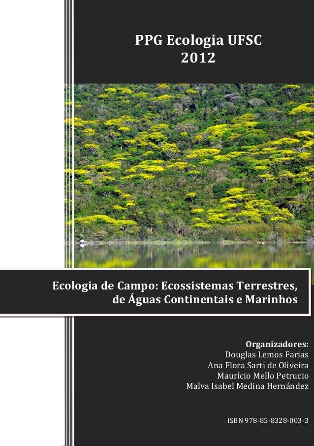 PPG Ecologia UFSC 2012 Organizadores: Douglas Lemos Farias Ana Flora Sarti de Oliveira Maurício Mello Petrucio Malva Isabe...