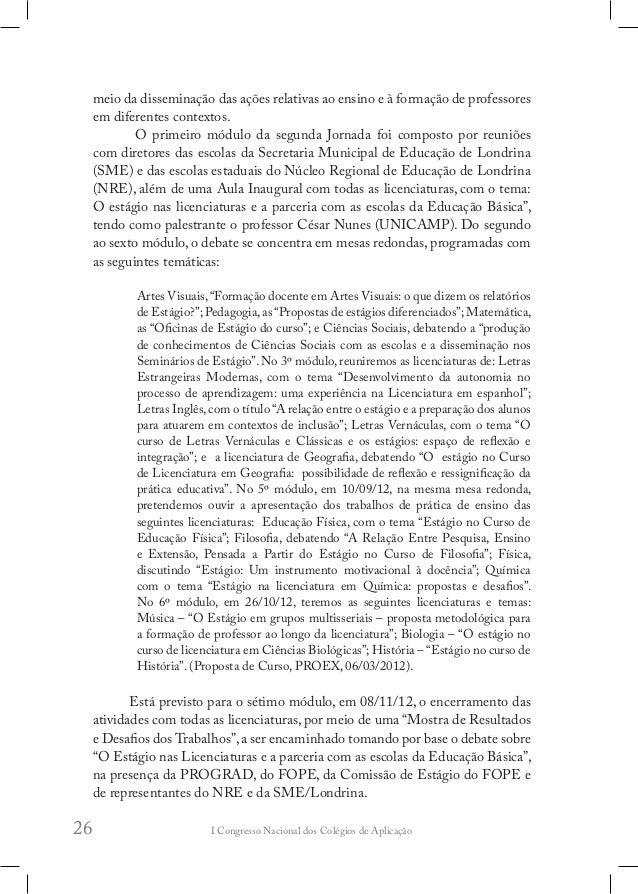 I Congresso Nacional dos Colégios de Aplicação30 A meta seis, também organizada pelos professores de Línguas Estrangeiras,...