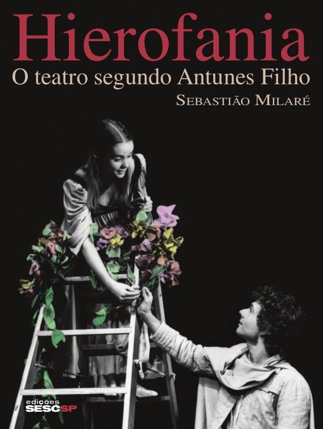 SebaStião MilaréO teatro segundo Antunes FilhoHierofaniaHierofaniaOteatrosegundoAntunesFilhoSebaStiãoMilaréCom a estreia d...