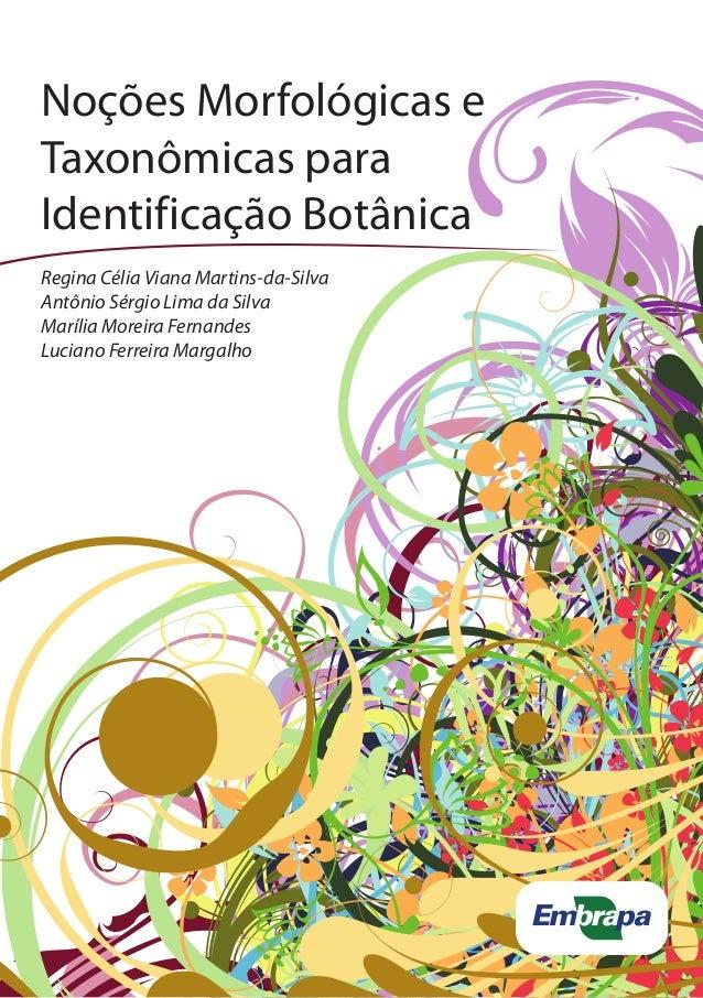 Noções Morfológicas e Taxonômicas para Identificação Botânica Regina Célia Viana Martins-da-Silva Antônio Sérgio Lima da S...