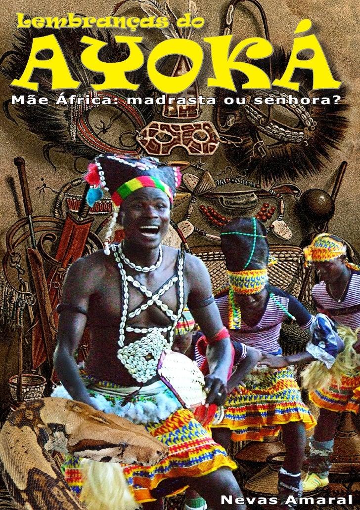 Lembranças doAYOKÁMãe África: madrasta ou senhora?            Lembranças do AYOKÁ   1                          Nevas Amaral
