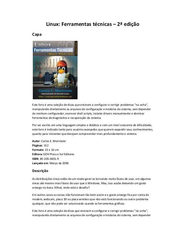 Linux: Ferramentas técnicas ʹ 2ª edição Capa Este livro é uma coleção de dicas que ensinam a configurar e corrigir problem...