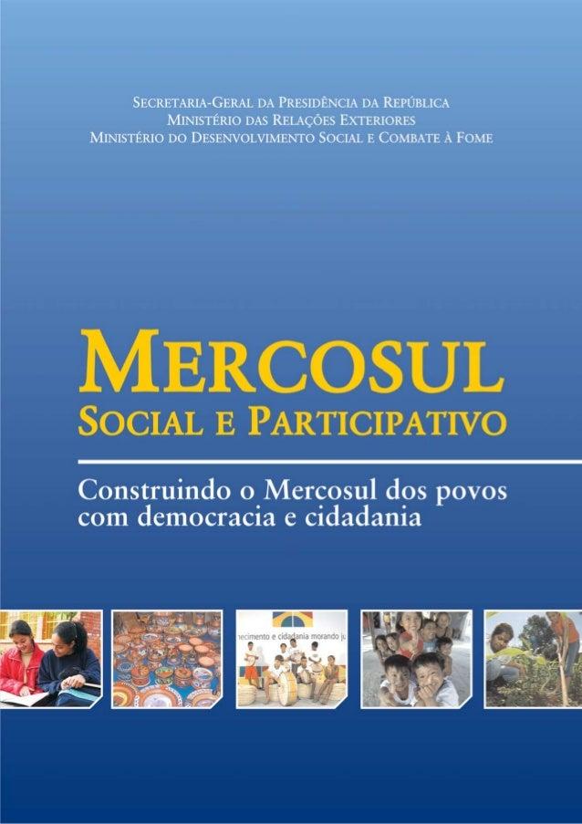 Mercosul Social e Participativo – Construindo o Mercosul dos povos com democracia e cidadania é uma publicação da Secretar...