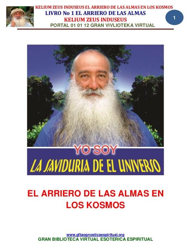 KELIUM ZEUS INDUSEUS EL ARRIERO DE LAS ALMAS EN LOS KOSMOS LIVRO No 1 EL ARRIERO DE LAS ALMAS KELIUM ZEUS INDUSEUS PORTAL ...