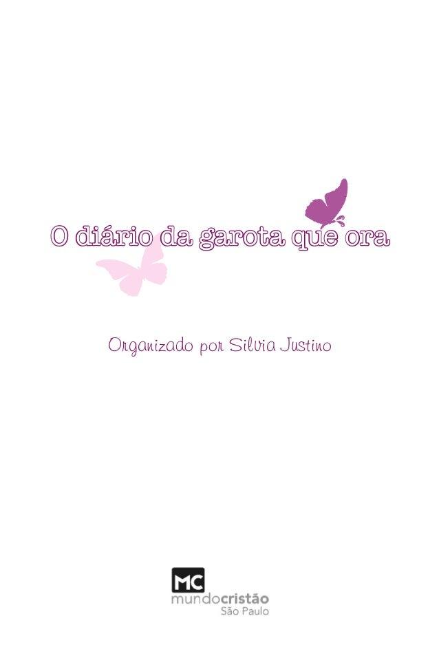 O diário da garota que oraOrganizado por Silvia JustinoO_diario_da_garota_que_ora-prova4-27-08-2010.indd 3 27/08/10 10:51