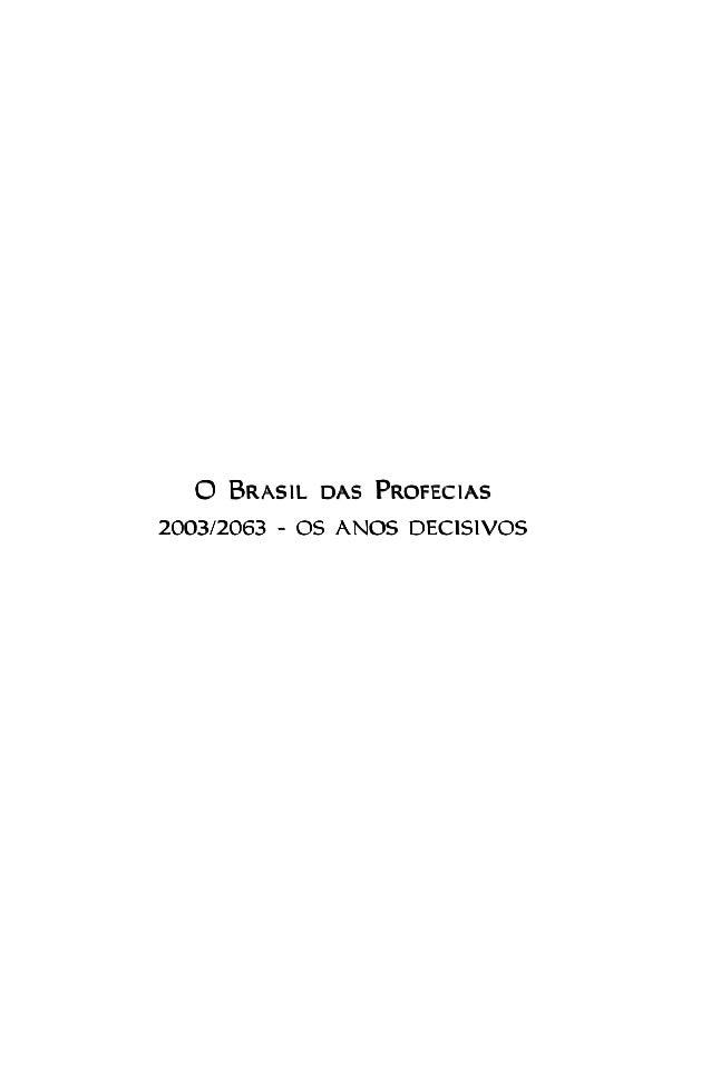 1 O Brasil das PrO Brasil das PrO Brasil das PrO Brasil das PrO Brasil das Profeciasofeciasofeciasofeciasofecias 2003/2063...
