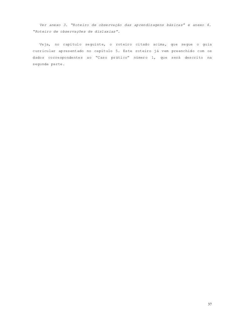 CAPÍTULO 7                        ROTEIRO DE OBSERVAÇÃO  Tal como se indicou, neste capítulo é apresentado o roteiro de ob...