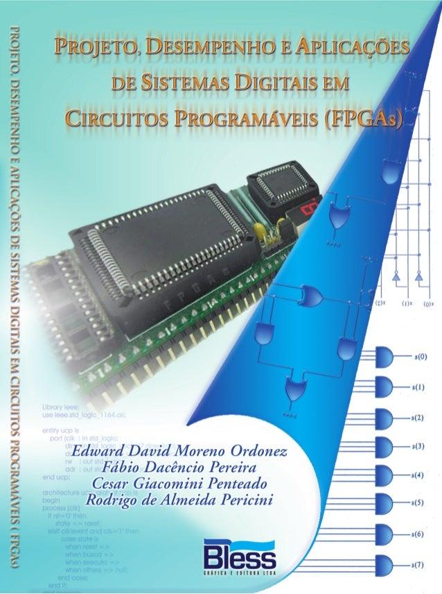 Projeto, Desempenho e Aplicações de   Sistemas Digitais em Circuitos       Programáveis (FPGAs)      Edward David Moreno O...