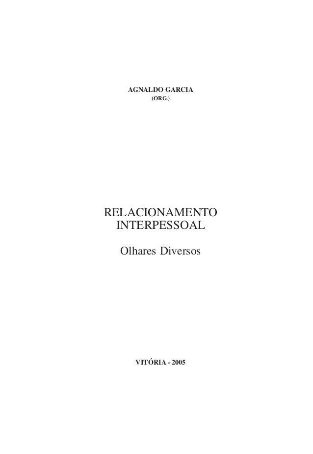 AGNALDO GARCIA  (ORG.)  RELACIONAMENTO  INTERPESSOAL  Olhares Diversos  VITÓRIA - 2005