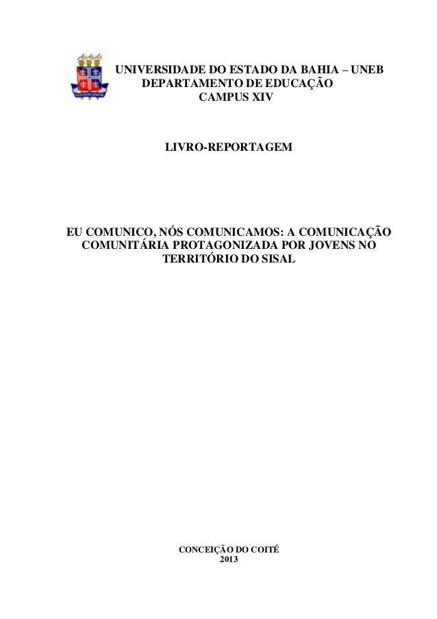 0 UNIVERSIDADE DO ESTADO DA BAHIA – UNEB DEPARTAMENTO DE EDUCAÇÃO CAMPUS XIV LIVRO-REPORTAGEM EU COMUNICO, NÓS COMUNICAMOS...