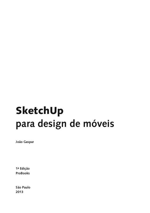 1 SketchUp para design de móveis 1a Edição ProBooks São Paulo 2013 João Gaspar SketchUp para design de móveis