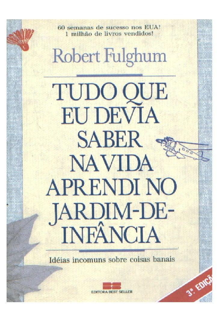 Tudo que eu devia saber aprendi no Jardim de Infancia - Robert Fulghum