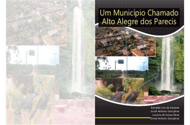 Um Município Chamado Alto Alegre dos Parecis Everaldo Lins de Santana Jociel Antonio Gonçalves Luciano de Souza Alves Sinv...