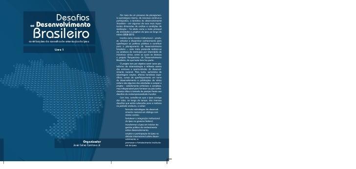 Desafios ao   Desenvolvimento   Brasileirocontribuições do conselho de orientação do Ipea                    Livro 1      ...