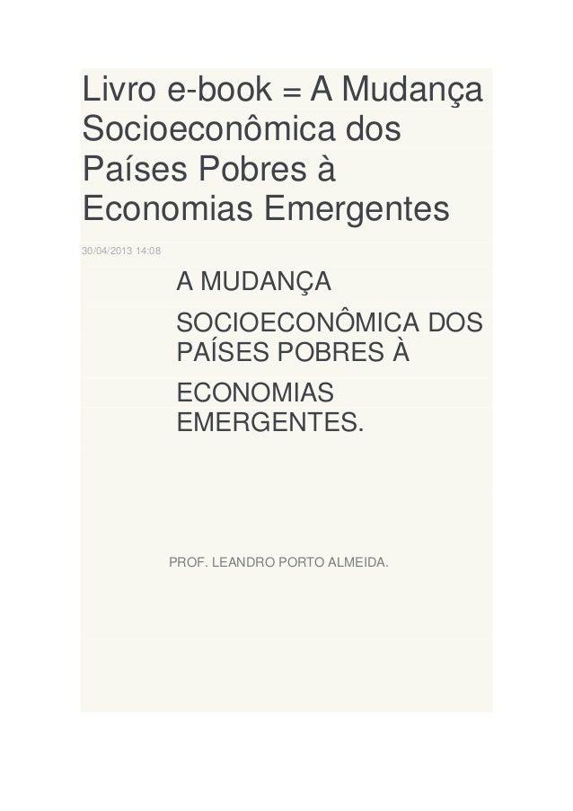 Livro e-book = A Mudança Socioeconômica dos Países Pobres à Economias Emergentes 30/04/2013 14:08  A MUDANÇA SOCIOECONÔMIC...