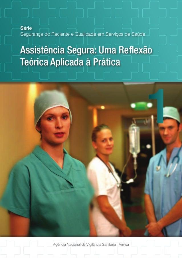 Assistência Segura: Uma Reflexão Teórica Aplicada à Prática Série Segurança do Paciente e Qualidade em Serviços de Saúde 1...