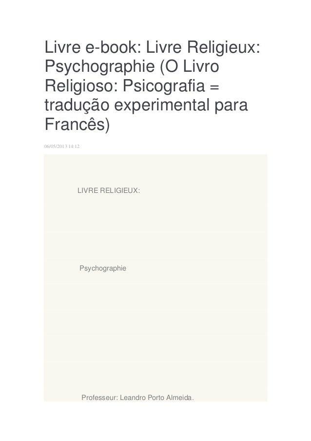 Livre e-book: Livre Religieux: Psychographie (O Livro Religioso: Psicografia = tradução experimental para Francês) 06/05/2...