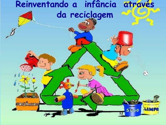 Reinventando a infância através da reciclagem