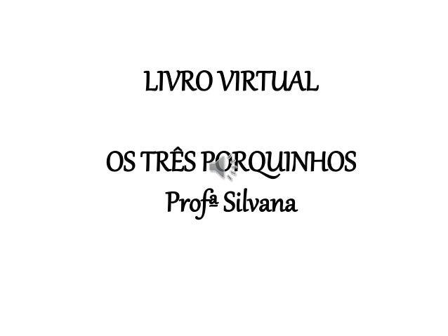 LIVRO VIRTUAL OS TRÊS PORQUINHOS Profª Silvana