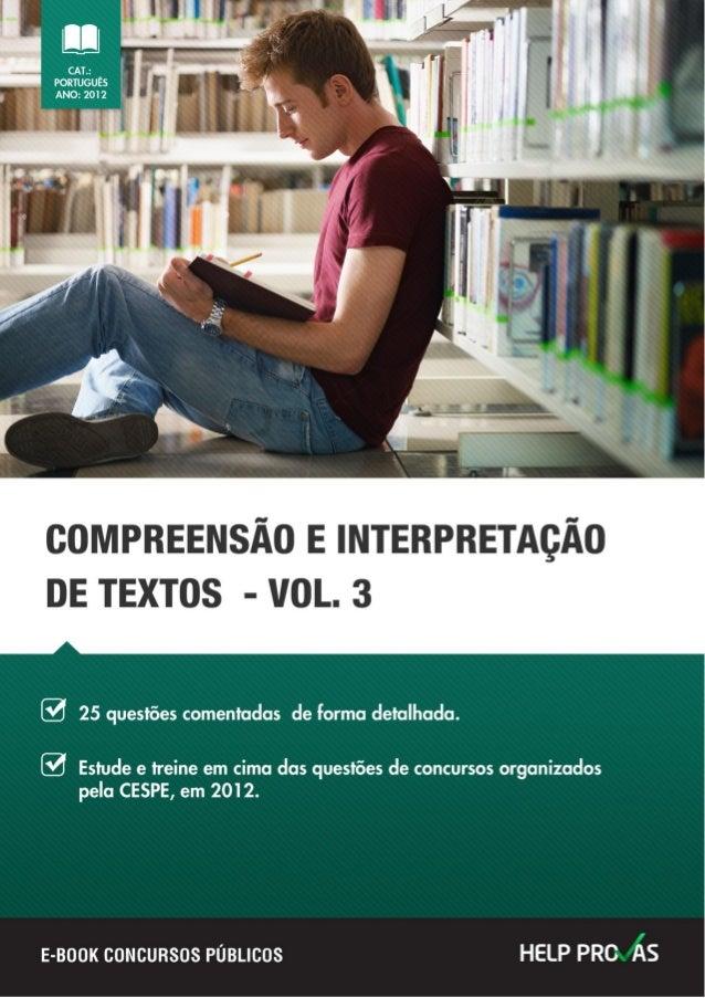 Compreensão e Interpretação de Textos - Vol. 3 Publicação Help Provas 1 HELP PROVAS COMPREENSÃO E INTERPRETAÇÃO DE TEXTOS ...
