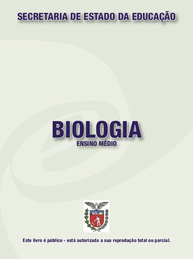 BIOLOGIAENSINO MÉDIO SECRETARIA DE ESTADO DA EDUCAÇÃO Este livro é público - está autorizada a sua reprodução total ou par...