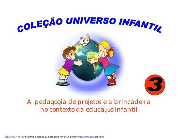 A pedagogia de projetos e a brincadeira                        no contexto da educação infantil    Create PDF files withou...
