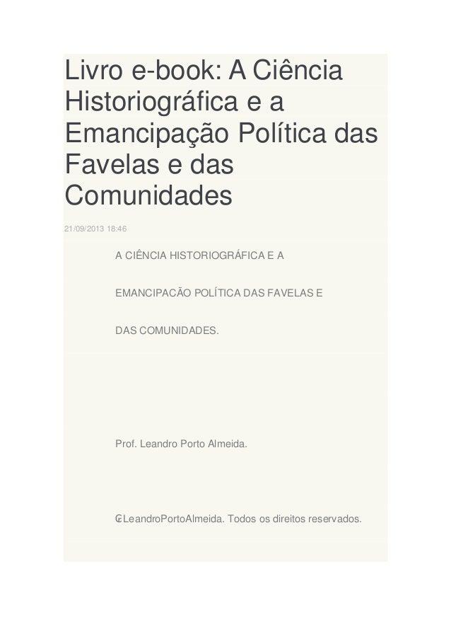 Livro e-book: A Ciência Historiográfica e a Emancipação Política das Favelas e das Comunidades 21/09/2013 18:46  A CIÊNCIA...