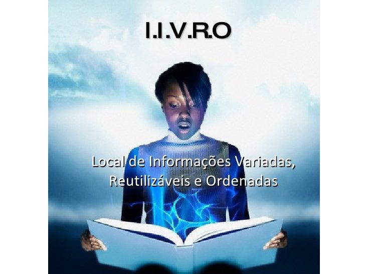 l.I.V.R.O Local de Informações Variadas, Reutilizáveis e Ordenadas