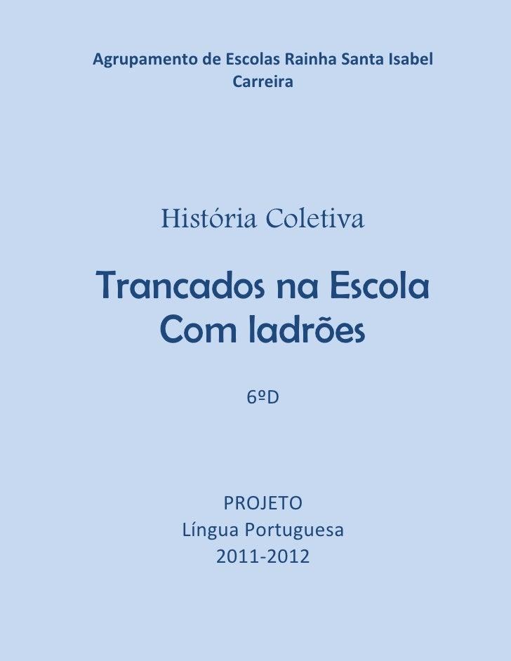 Agrupamento de Escolas Rainha Santa Isabel                Carreira        História ColetivaTrancados na Escola   Com ladrõ...