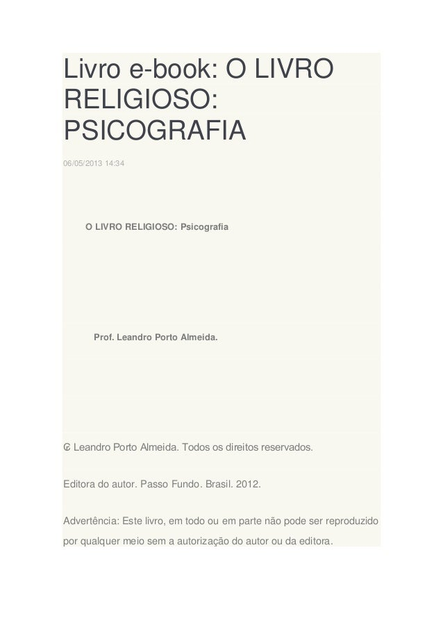 Livro e-book: O LIVRO RELIGIOSO: PSICOGRAFIA 06/05/2013 14:34  O LIVRO RELIGIOSO: Psicografia  Prof. Leandro Porto Almeida...