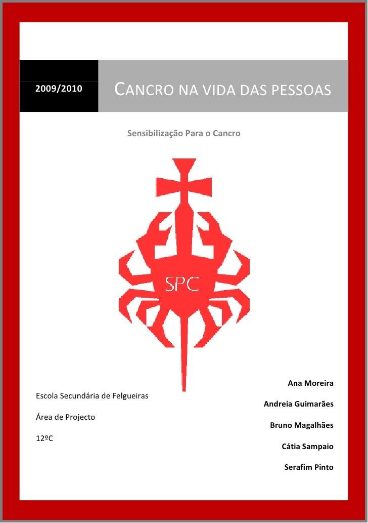 2009/2010            CANCRO NA VIDA DAS PESSOAS                          Sensibilização Para o Cancro                     ...