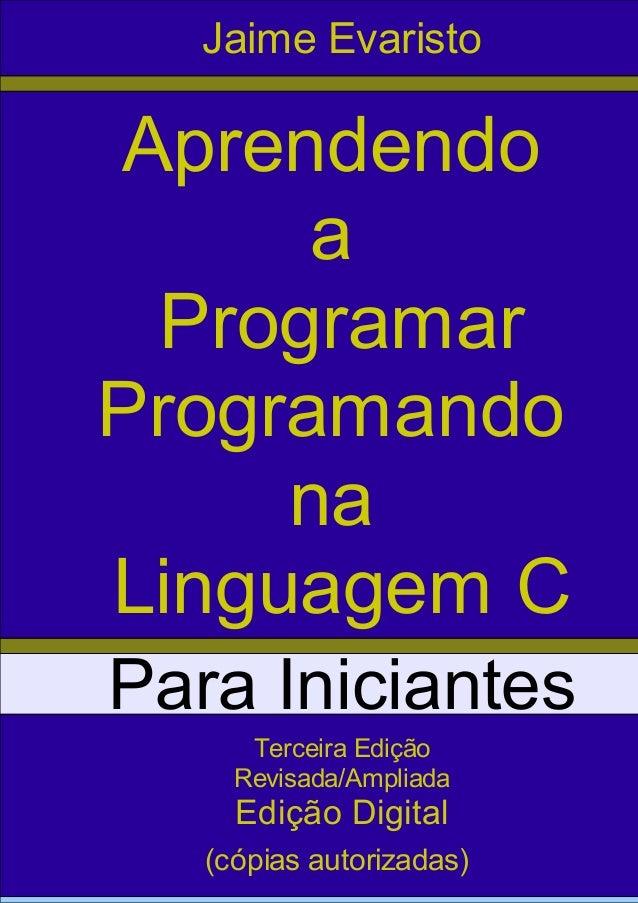 Aprendendo a Programar Programando na Linguagem C Para Iniciantes Jaime Evaristo Terceira Edição Revisada/Ampliada Edição ...