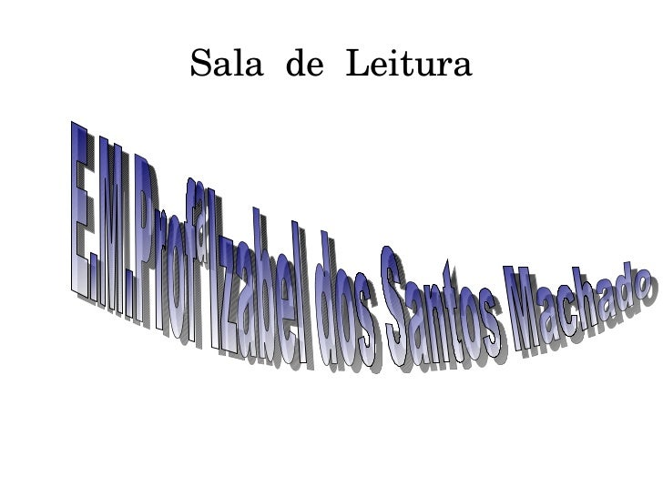 Sala  de  Leitura E.M.ProfªIzabel dos Santos Machado